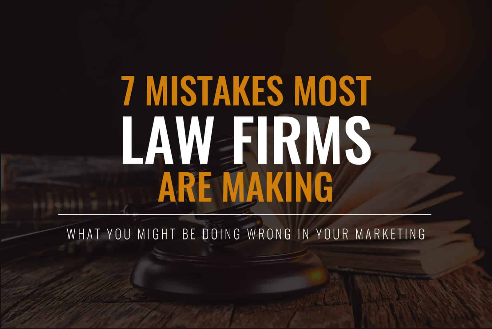 7 Marketing Mistakes Most Law Firms Are Making