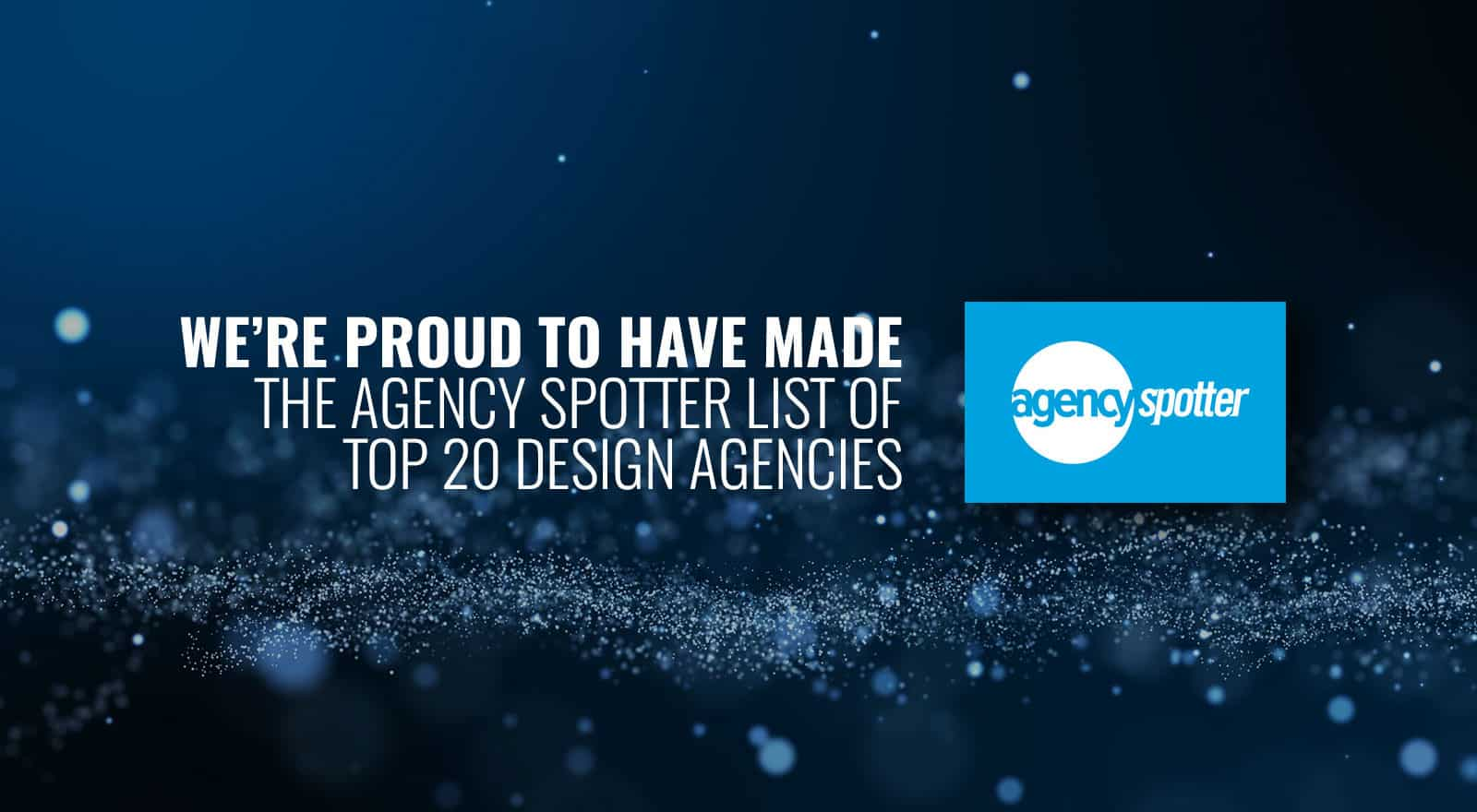 We're proud to have made the agency spotter list of top 20 design agencies.
