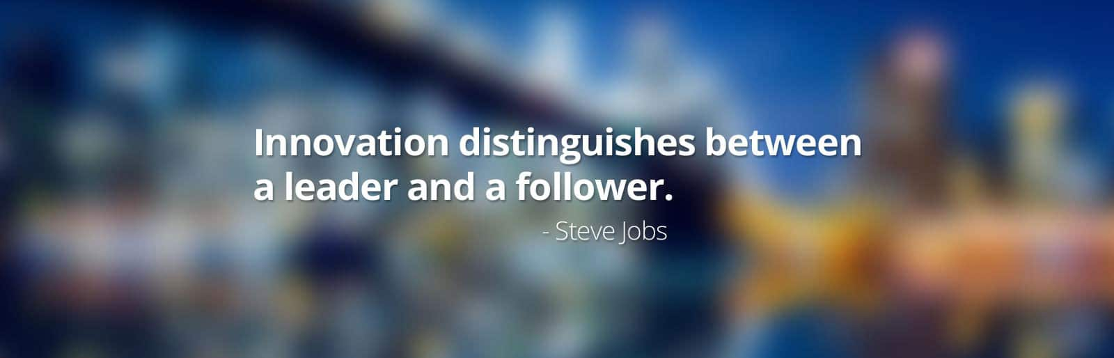 Innovation distinguishes between a leader and a follower -Steve Jobss